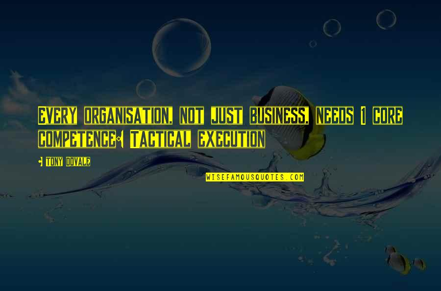 Change In Organisations Quotes By Tony Dovale: Every organisation, not just business, needs 1 core