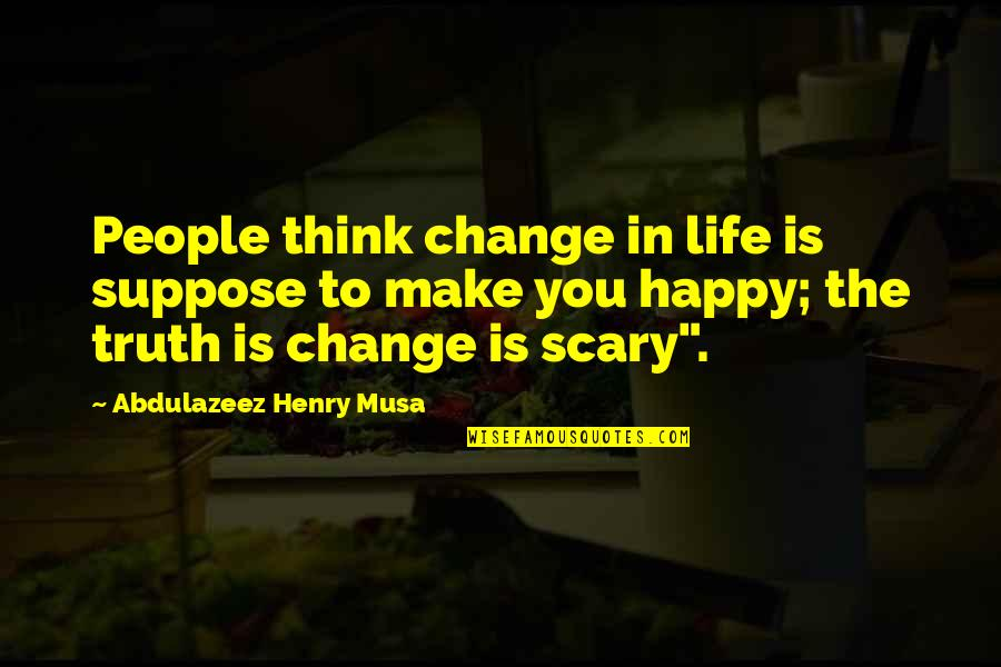 Change In People Quotes By Abdulazeez Henry Musa: People think change in life is suppose to