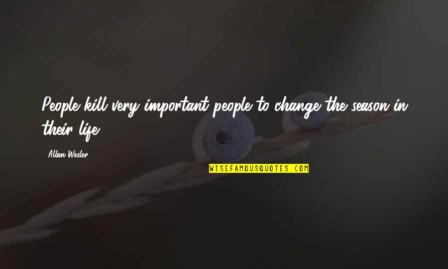 Change In People Quotes By Allan Wesler: People kill very important people to change the
