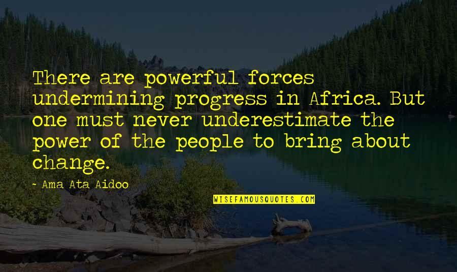 Change In People Quotes By Ama Ata Aidoo: There are powerful forces undermining progress in Africa.