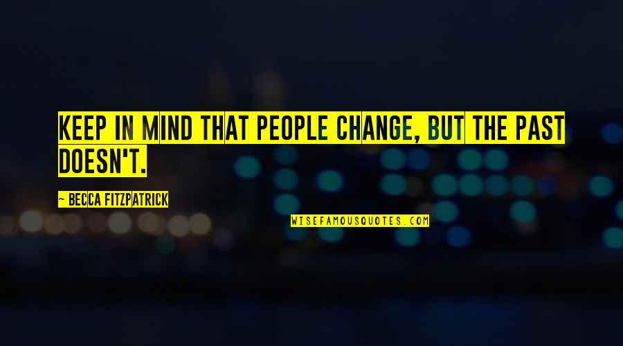 Change In People Quotes By Becca Fitzpatrick: Keep in mind that people change, but the
