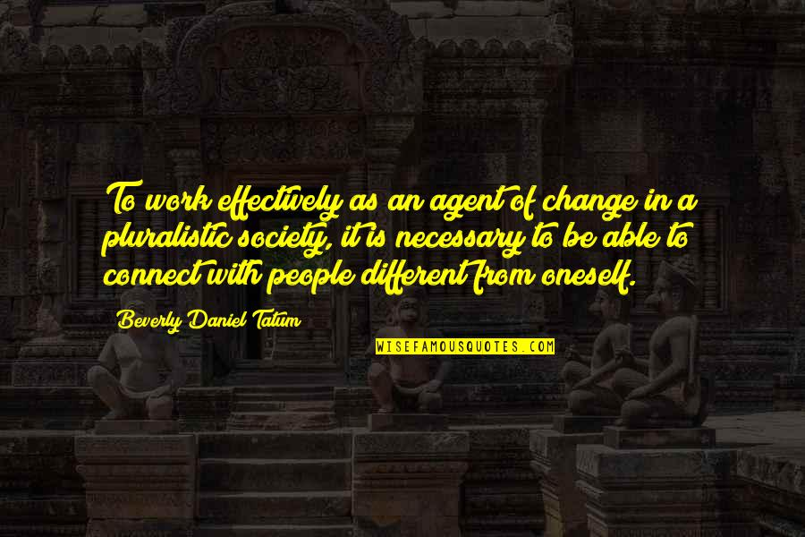 Change In People Quotes By Beverly Daniel Tatum: To work effectively as an agent of change