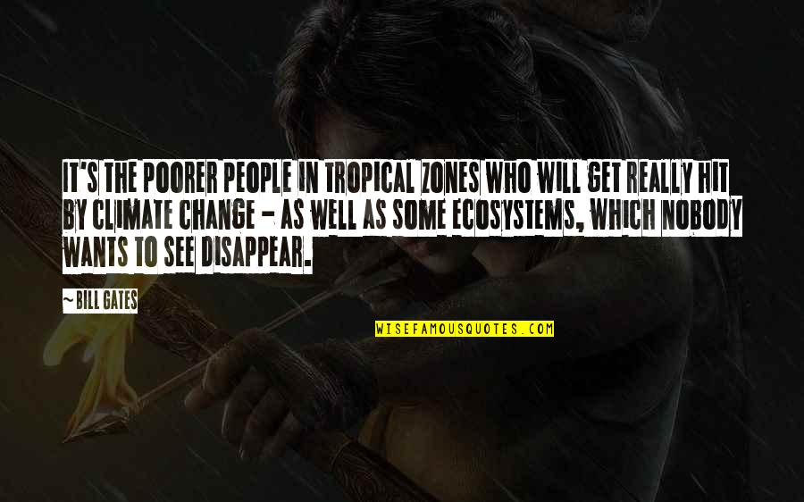 Change In People Quotes By Bill Gates: It's the poorer people in tropical zones who