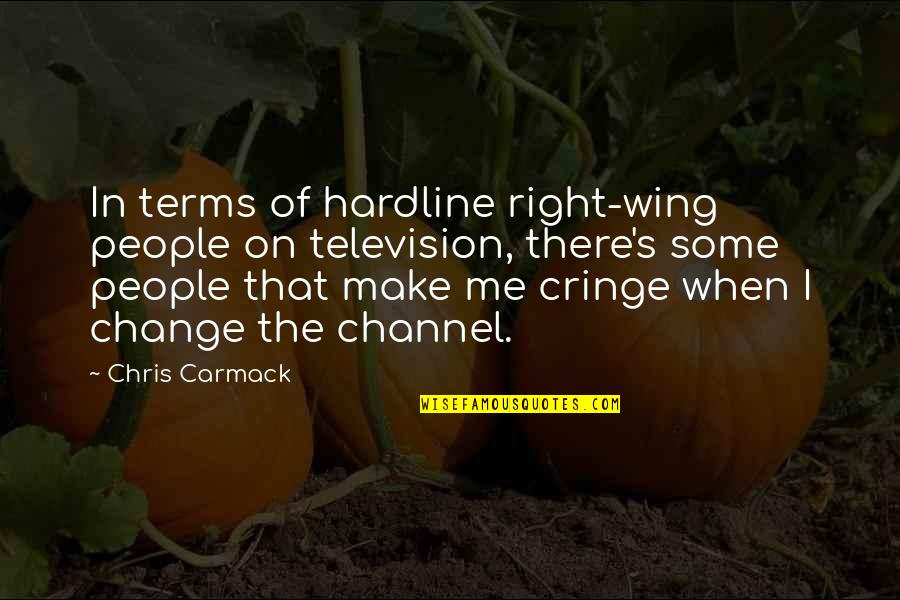 Change In People Quotes By Chris Carmack: In terms of hardline right-wing people on television,