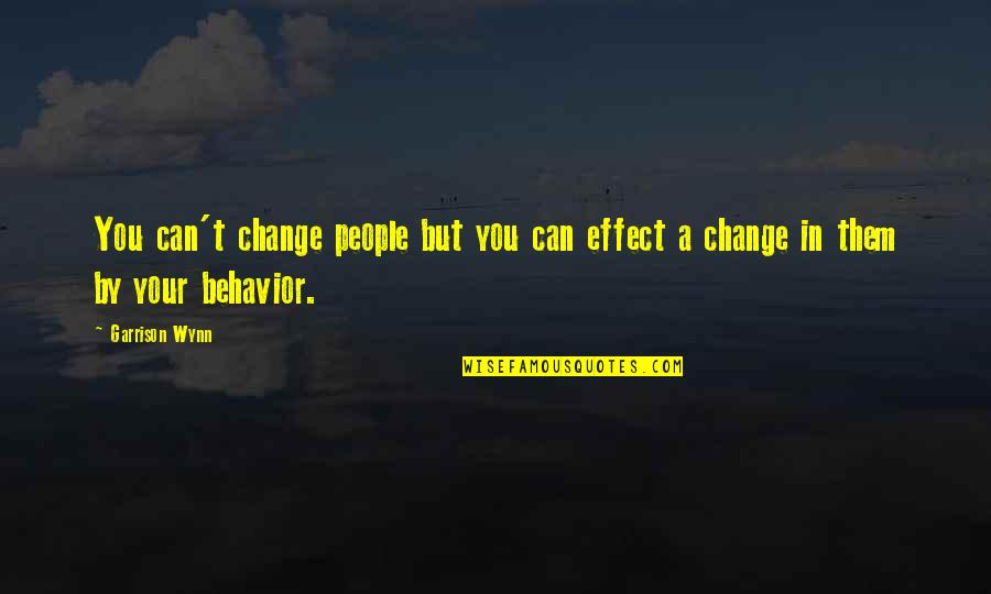 Change In People Quotes By Garrison Wynn: You can't change people but you can effect