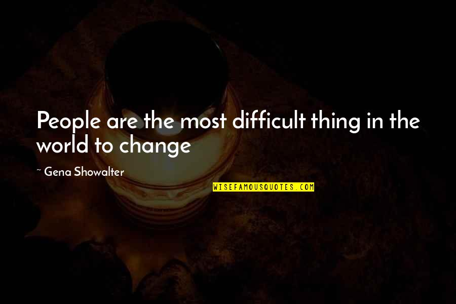 Change In People Quotes By Gena Showalter: People are the most difficult thing in the