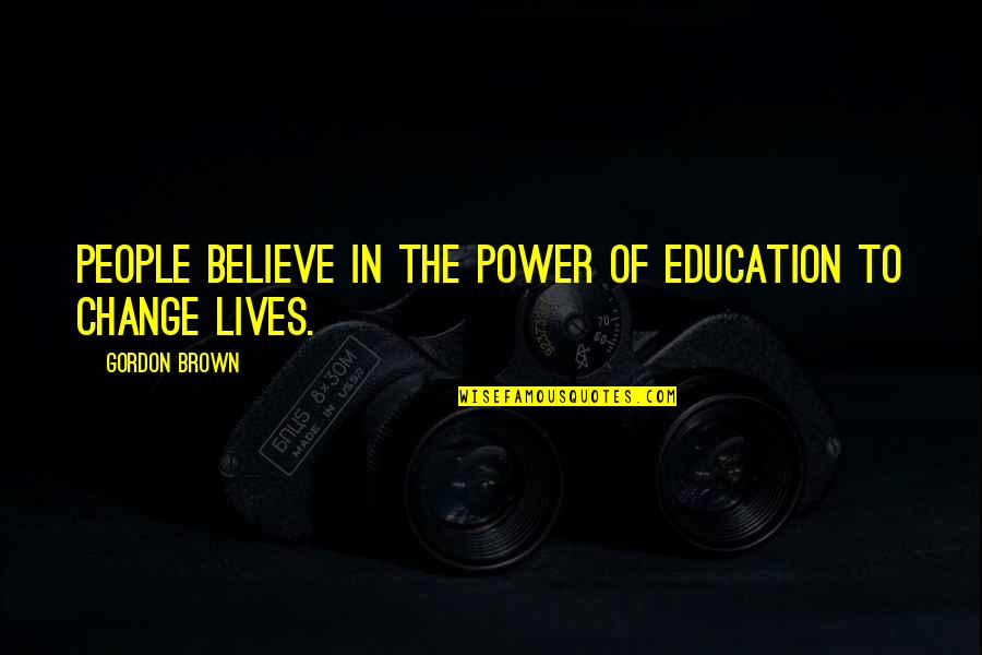Change In People Quotes By Gordon Brown: People believe in the power of education to
