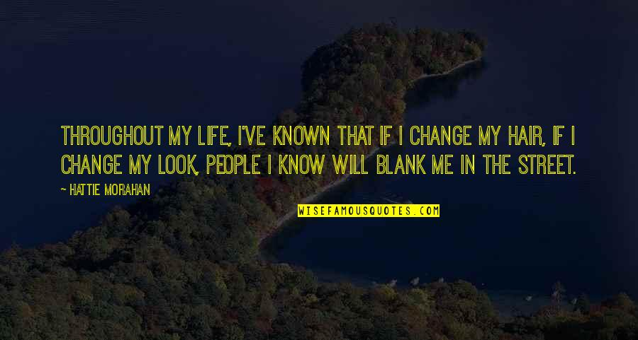 Change In People Quotes By Hattie Morahan: Throughout my life, I've known that if I
