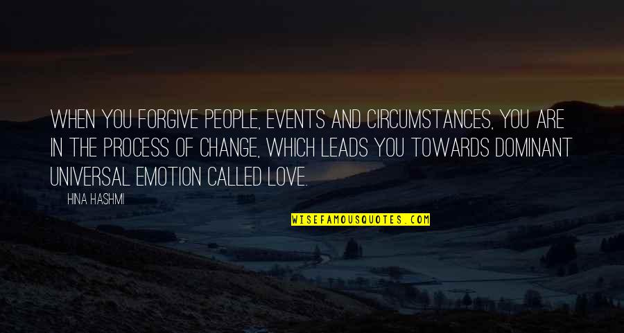 Change In People Quotes By Hina Hashmi: When you forgive people, events and circumstances, you