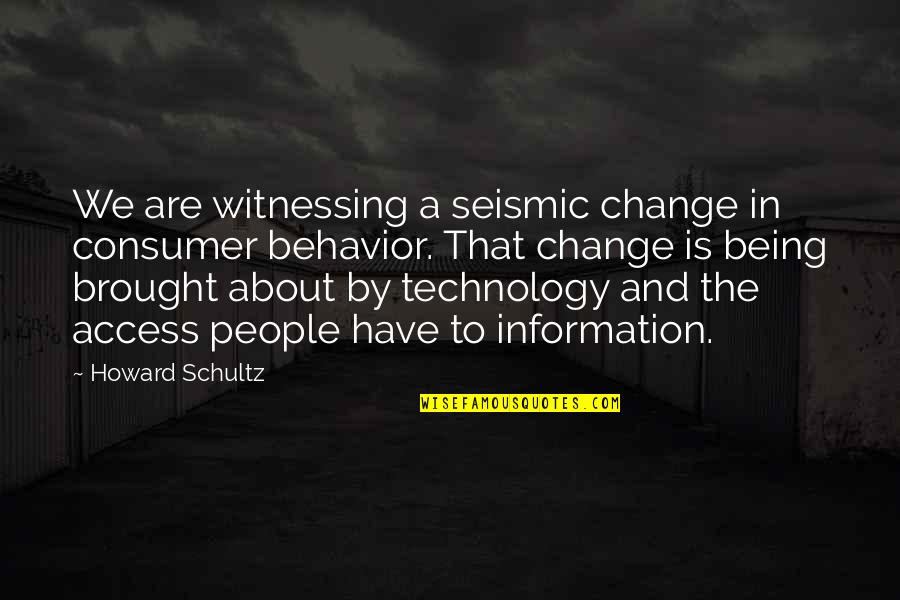Change In People Quotes By Howard Schultz: We are witnessing a seismic change in consumer