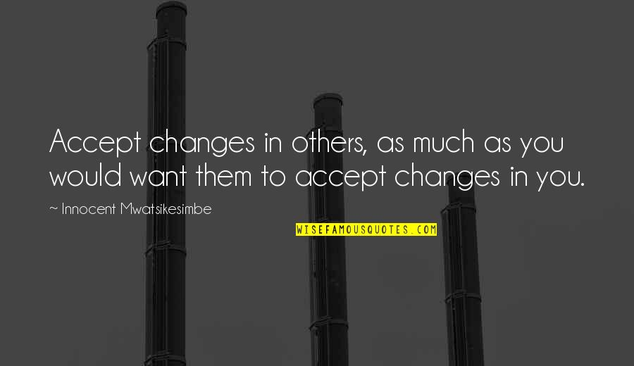 Change In People Quotes By Innocent Mwatsikesimbe: Accept changes in others, as much as you