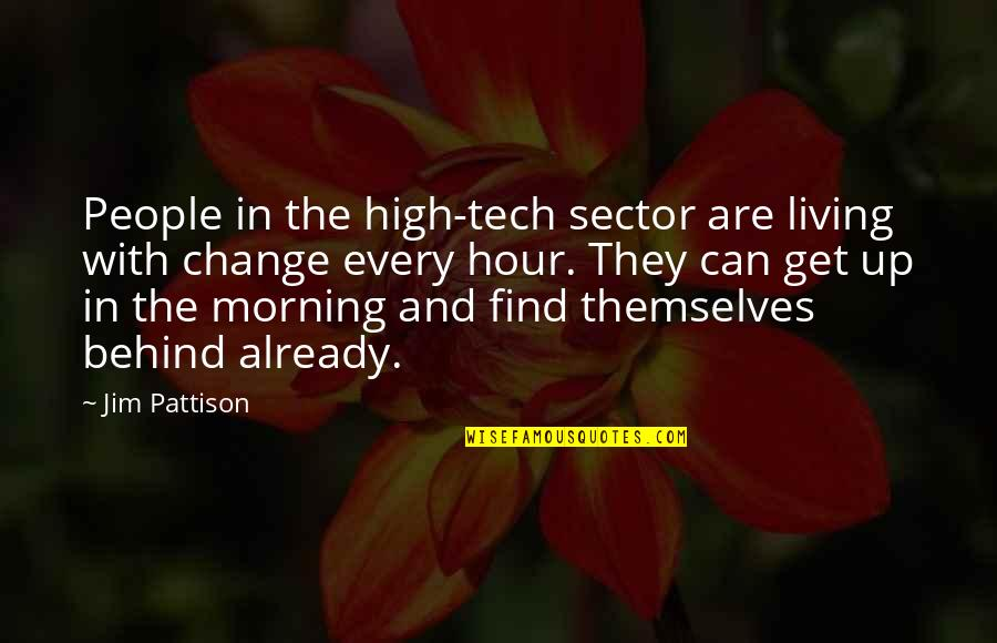 Change In People Quotes By Jim Pattison: People in the high-tech sector are living with