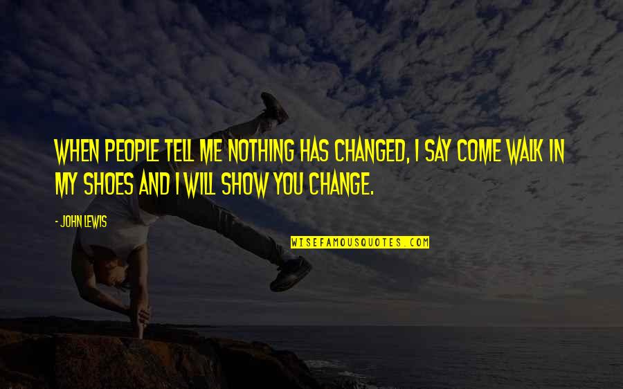 Change In People Quotes By John Lewis: When people tell me nothing has changed, I
