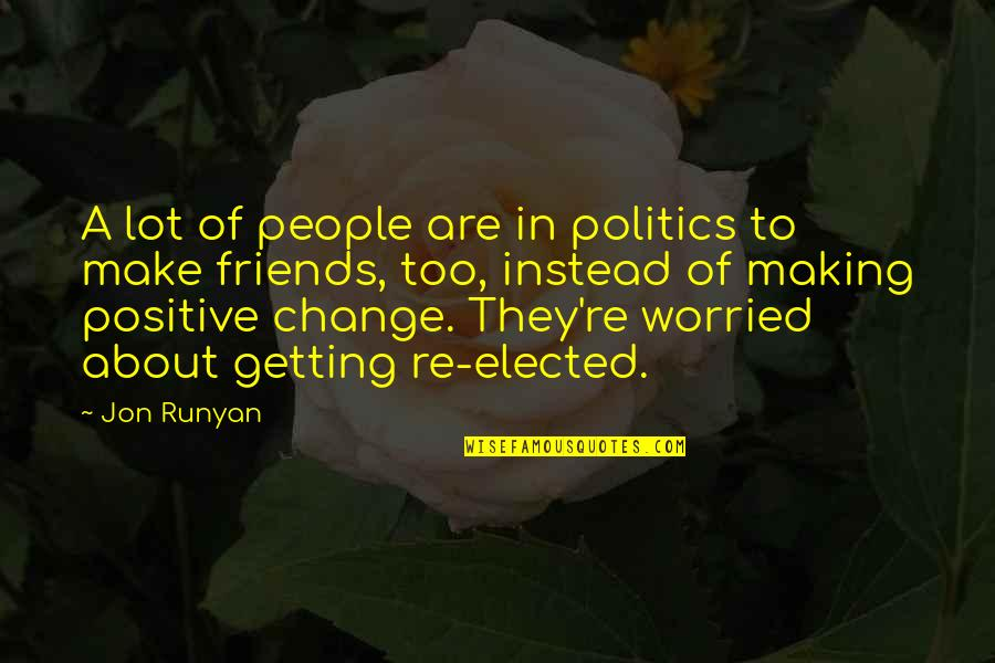 Change In People Quotes By Jon Runyan: A lot of people are in politics to