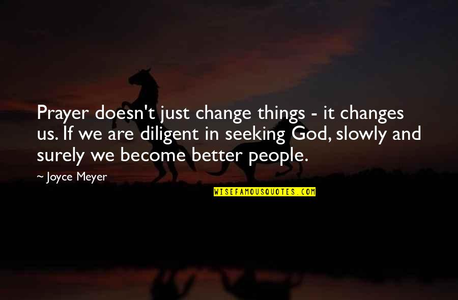 Change In People Quotes By Joyce Meyer: Prayer doesn't just change things - it changes