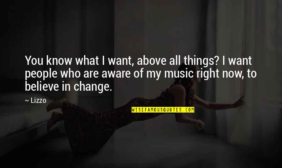 Change In People Quotes By Lizzo: You know what I want, above all things?