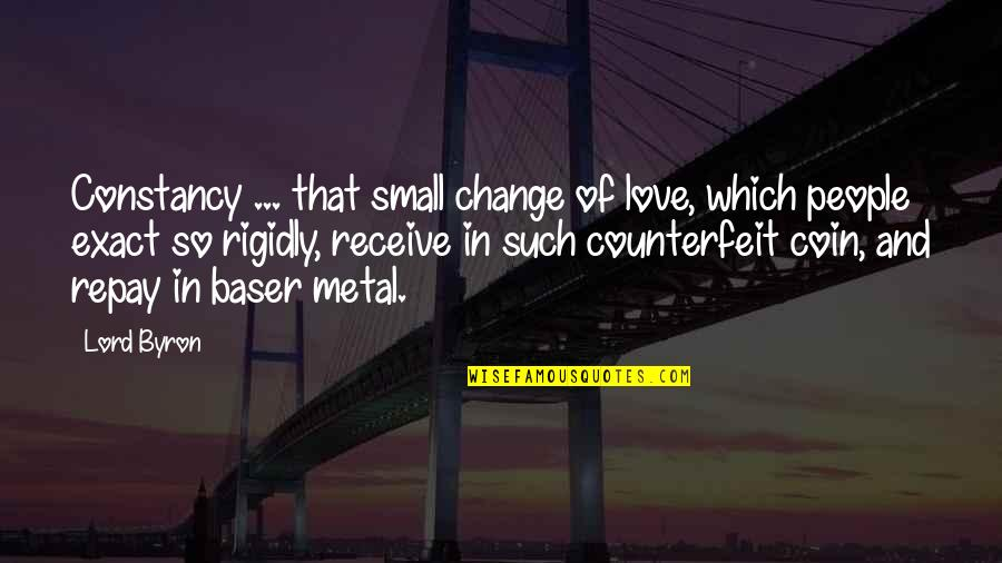 Change In People Quotes By Lord Byron: Constancy ... that small change of love, which
