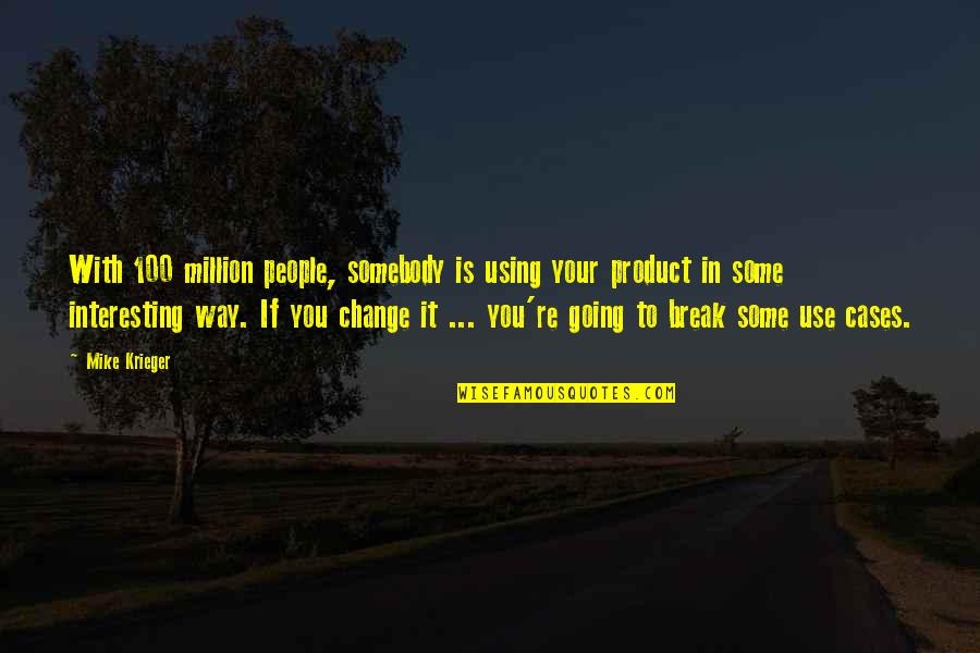 Change In People Quotes By Mike Krieger: With 100 million people, somebody is using your