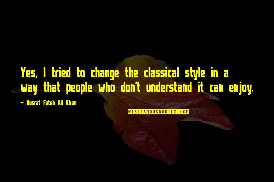 Change In People Quotes By Nusrat Fateh Ali Khan: Yes, I tried to change the classical style