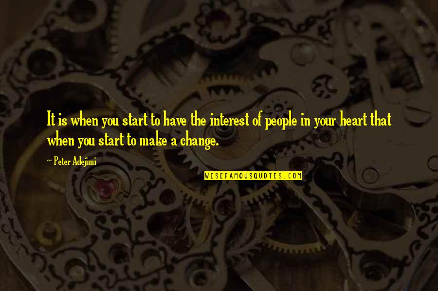 Change In People Quotes By Peter Adejimi: It is when you start to have the