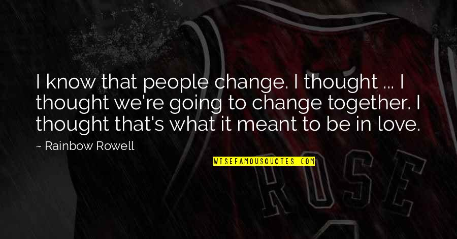 Change In People Quotes By Rainbow Rowell: I know that people change. I thought ...