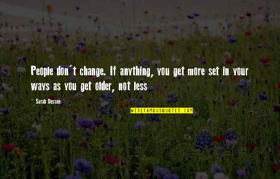 Change In People Quotes By Sarah Dessen: People don't change. If anything, you get more
