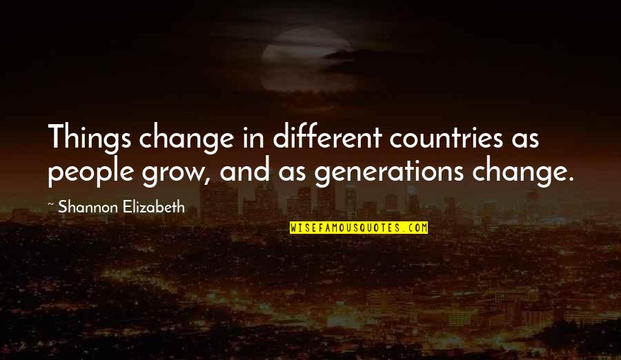 Change In People Quotes By Shannon Elizabeth: Things change in different countries as people grow,