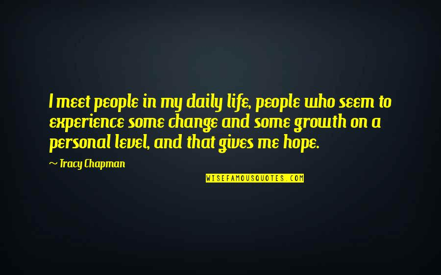Change In People Quotes By Tracy Chapman: I meet people in my daily life, people
