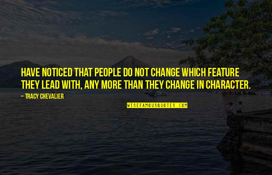 Change In People Quotes By Tracy Chevalier: Have noticed that people do not change which