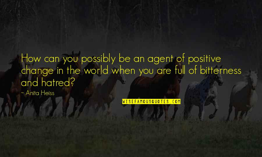 Change In You Quotes By Anita Heiss: How can you possibly be an agent of