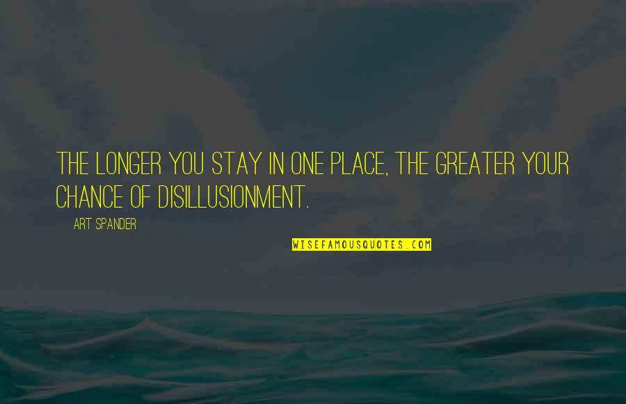 Change In You Quotes By Art Spander: The longer you stay in one place, the
