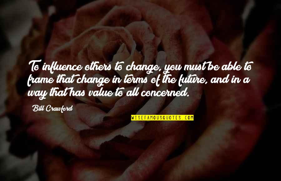 Change In You Quotes By Bill Crawford: To influence others to change, you must be