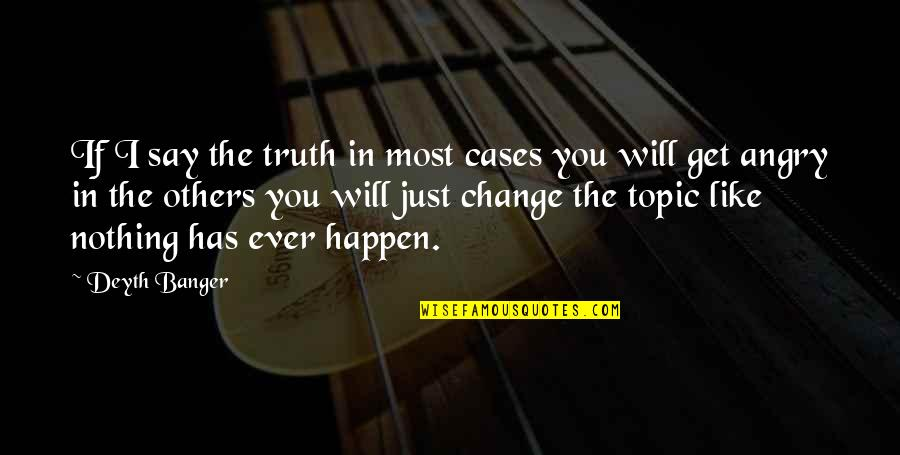 Change In You Quotes By Deyth Banger: If I say the truth in most cases