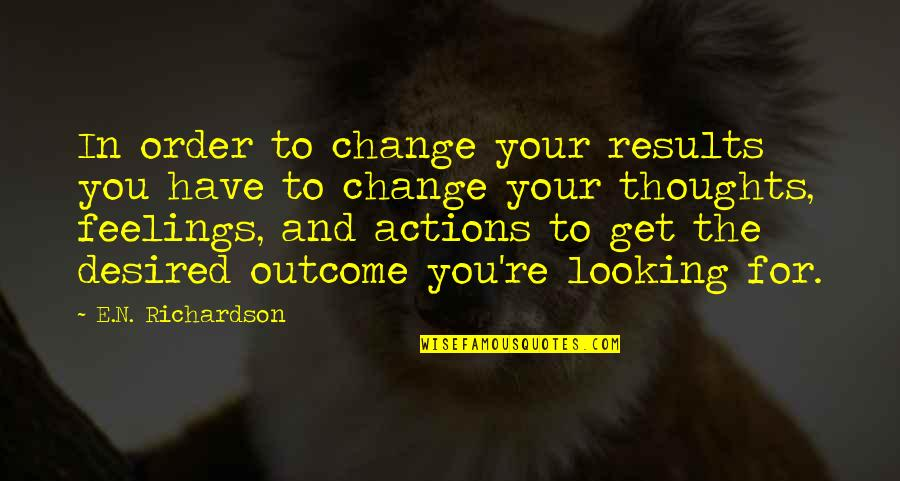 Change In You Quotes By E.N. Richardson: In order to change your results you have