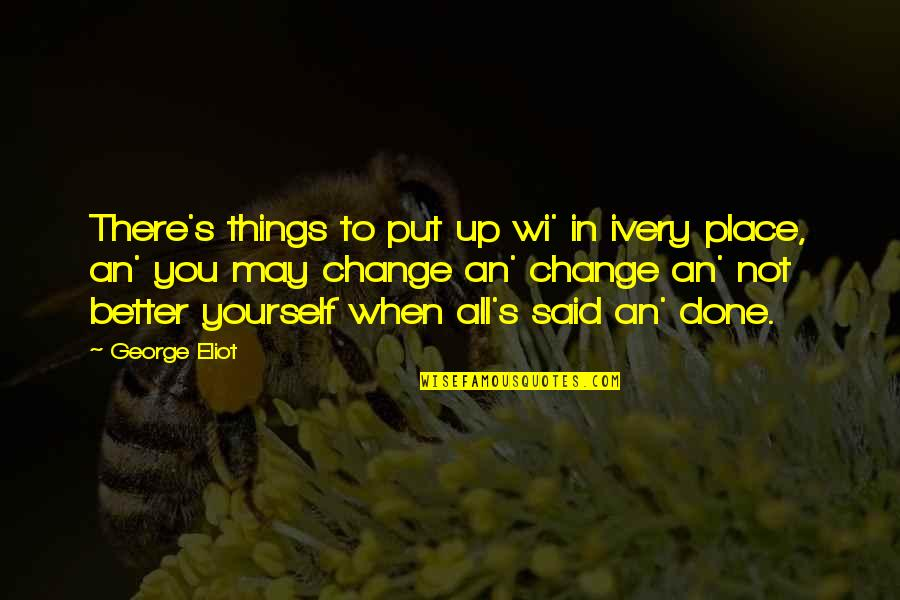 Change In You Quotes By George Eliot: There's things to put up wi' in ivery