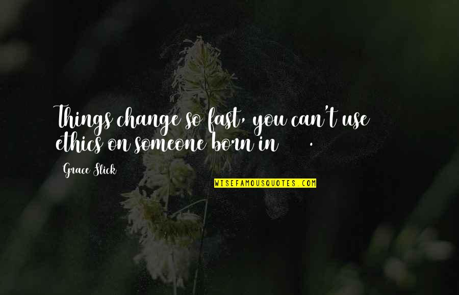 Change In You Quotes By Grace Slick: Things change so fast, you can't use 1971