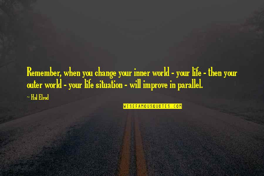 Change In You Quotes By Hal Elrod: Remember, when you change your inner world -