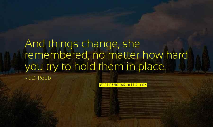 Change In You Quotes By J.D. Robb: And things change, she remembered, no matter how