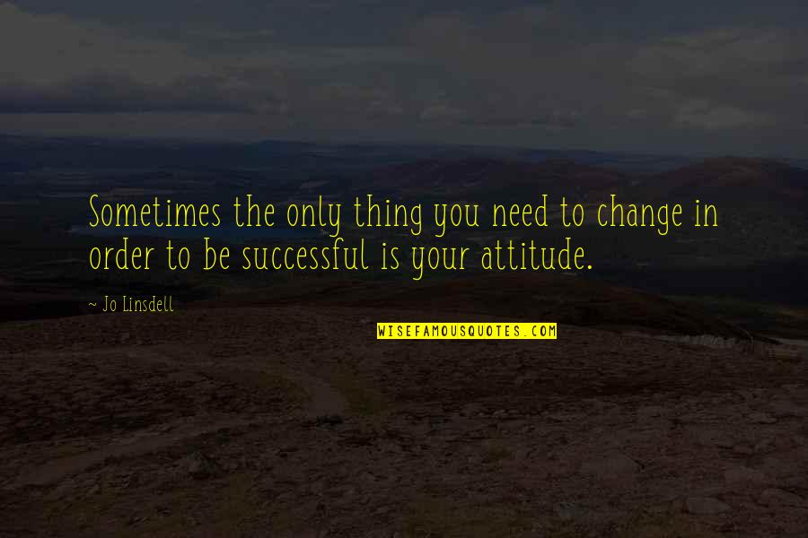 Change In You Quotes By Jo Linsdell: Sometimes the only thing you need to change