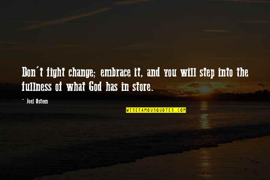 Change In You Quotes By Joel Osteen: Don't fight change; embrace it, and you will