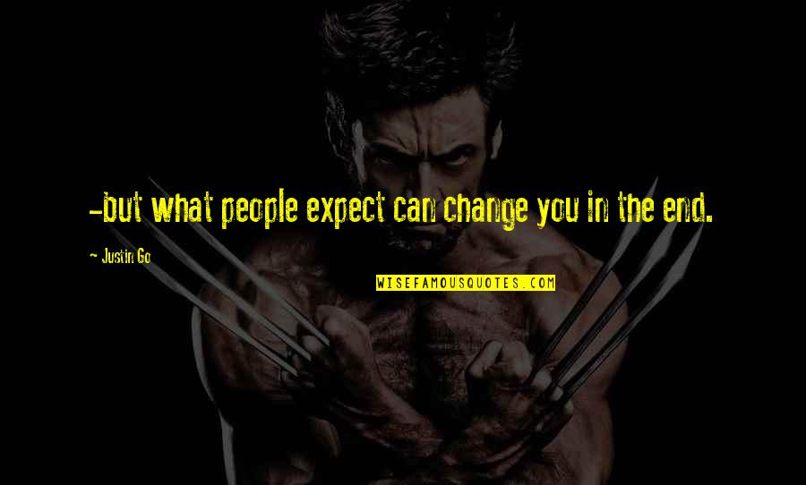 Change In You Quotes By Justin Go: -but what people expect can change you in