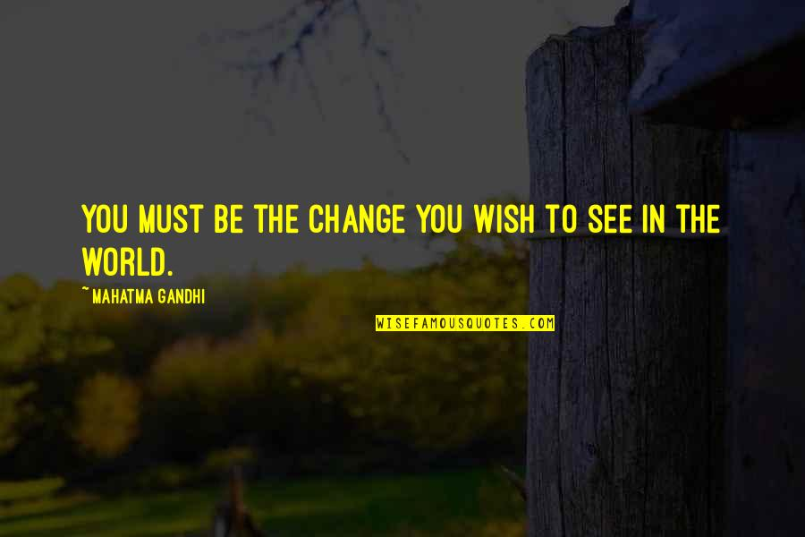 Change In You Quotes By Mahatma Gandhi: You must be the change you wish to