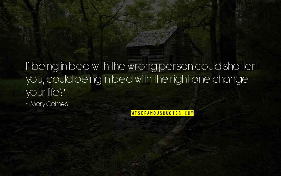 Change In You Quotes By Mary Calmes: If being in bed with the wrong person