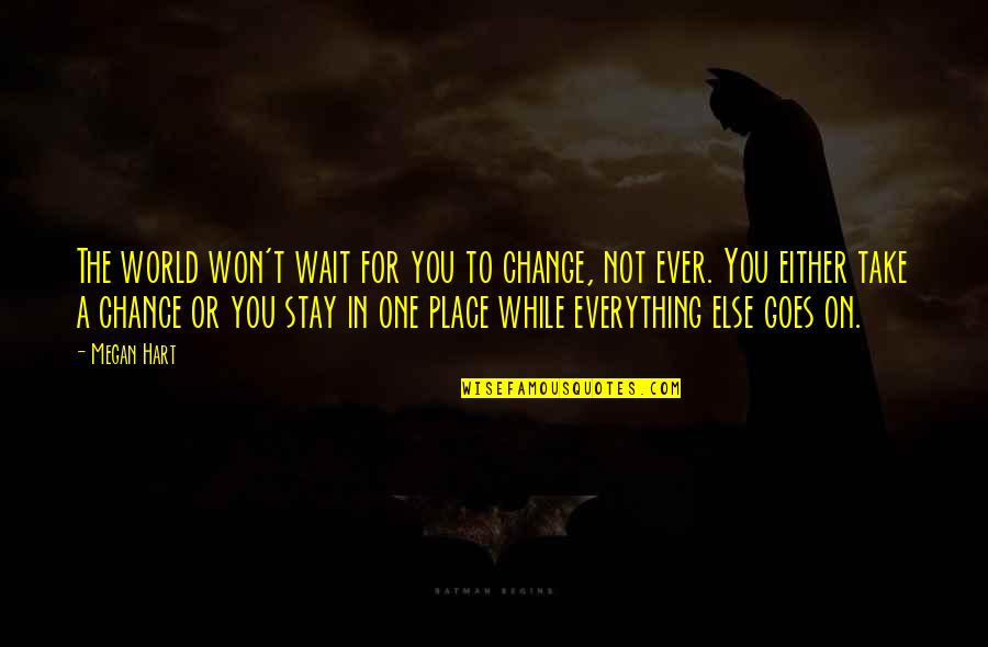 Change In You Quotes By Megan Hart: The world won't wait for you to change,