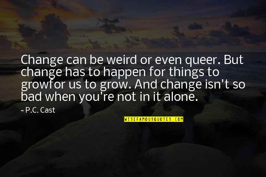 Change In You Quotes By P.C. Cast: Change can be weird or even queer. But