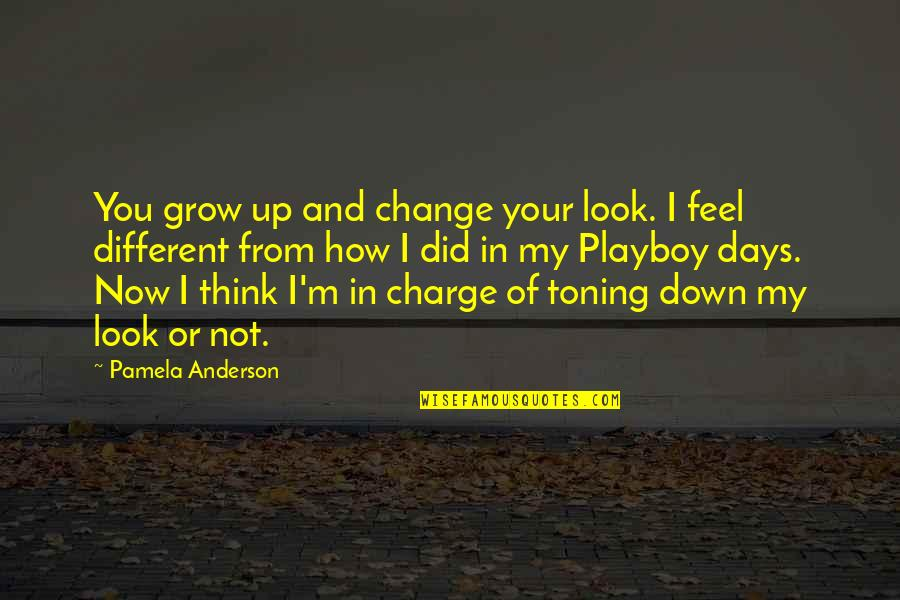 Change In You Quotes By Pamela Anderson: You grow up and change your look. I