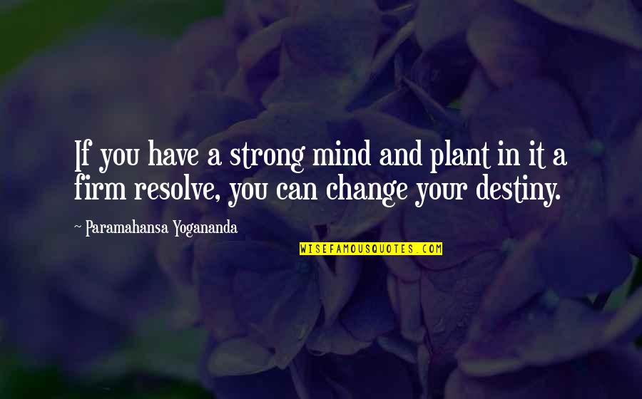 Change In You Quotes By Paramahansa Yogananda: If you have a strong mind and plant