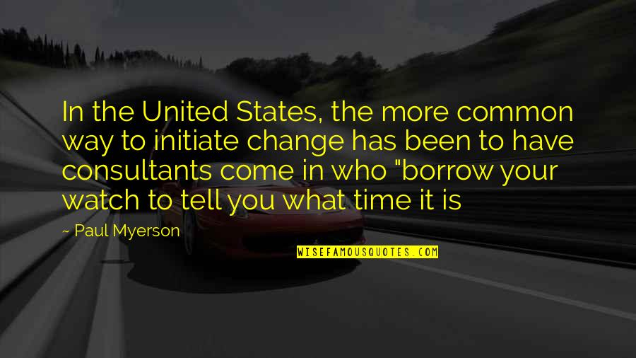 Change In You Quotes By Paul Myerson: In the United States, the more common way