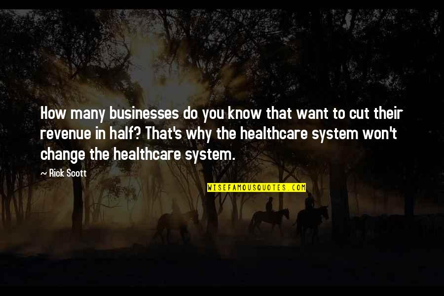Change In You Quotes By Rick Scott: How many businesses do you know that want