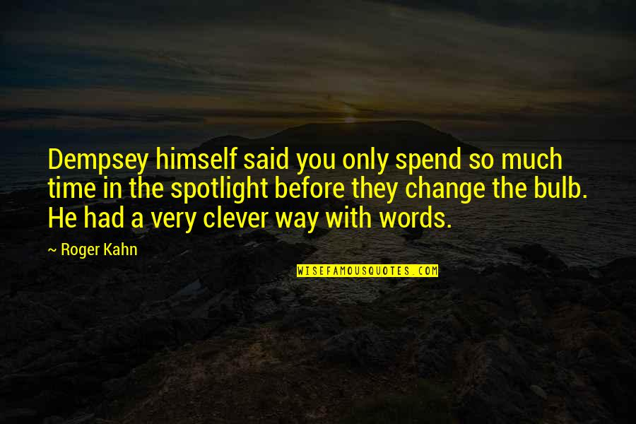 Change In You Quotes By Roger Kahn: Dempsey himself said you only spend so much